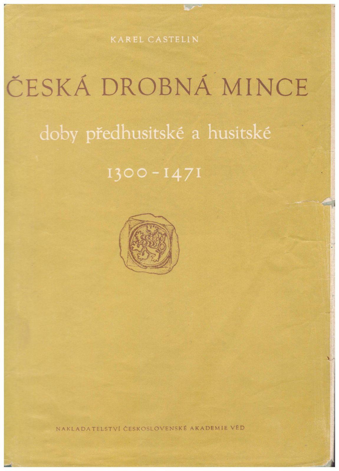 Česká drobná mince doby předhusitské a husitské 1300-1471 (1953), K.Castelin